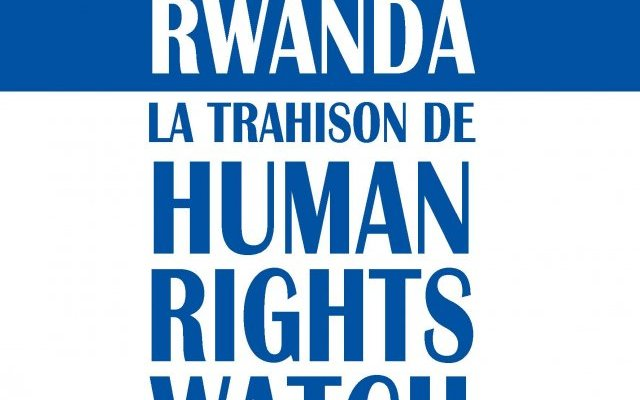 Human Rights Watch et le Rwanda : la trahison